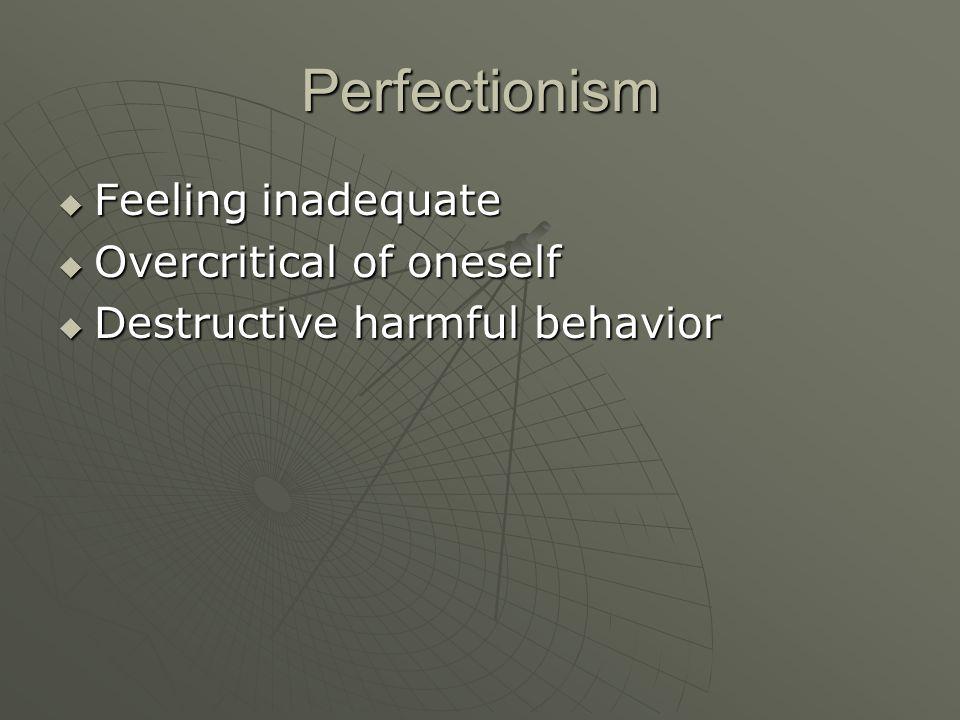 Perfectionism  Feeling inadequate  Overcritical of oneself  Destructive harmful behavior