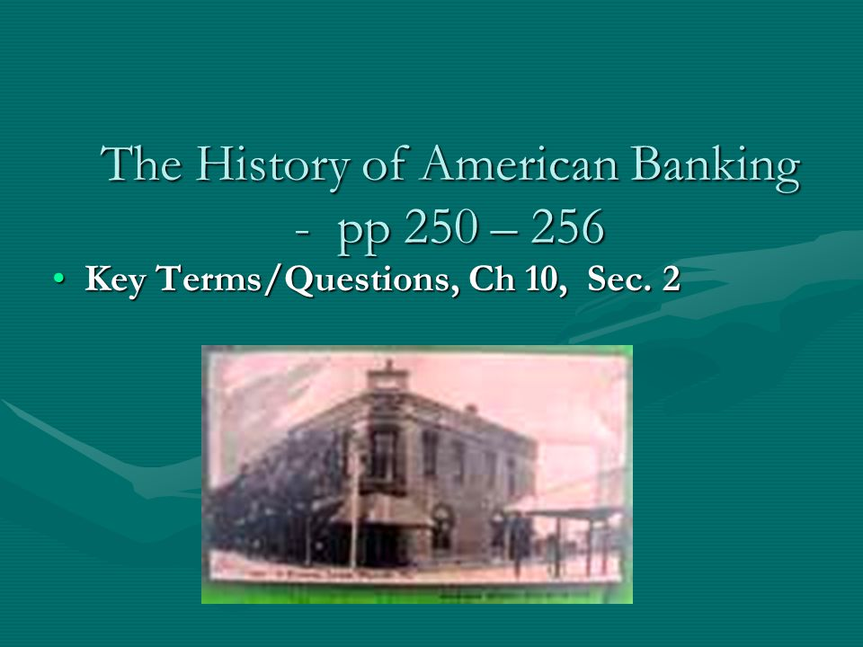The History of American Banking - pp 250 – 256 Key Terms/Questions, Ch 10, Sec.