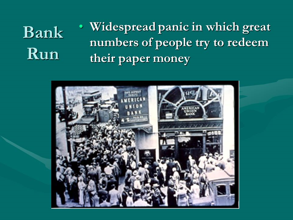 Bank Run Widespread panic in which great numbers of people try to redeem their paper moneyWidespread panic in which great numbers of people try to redeem their paper money