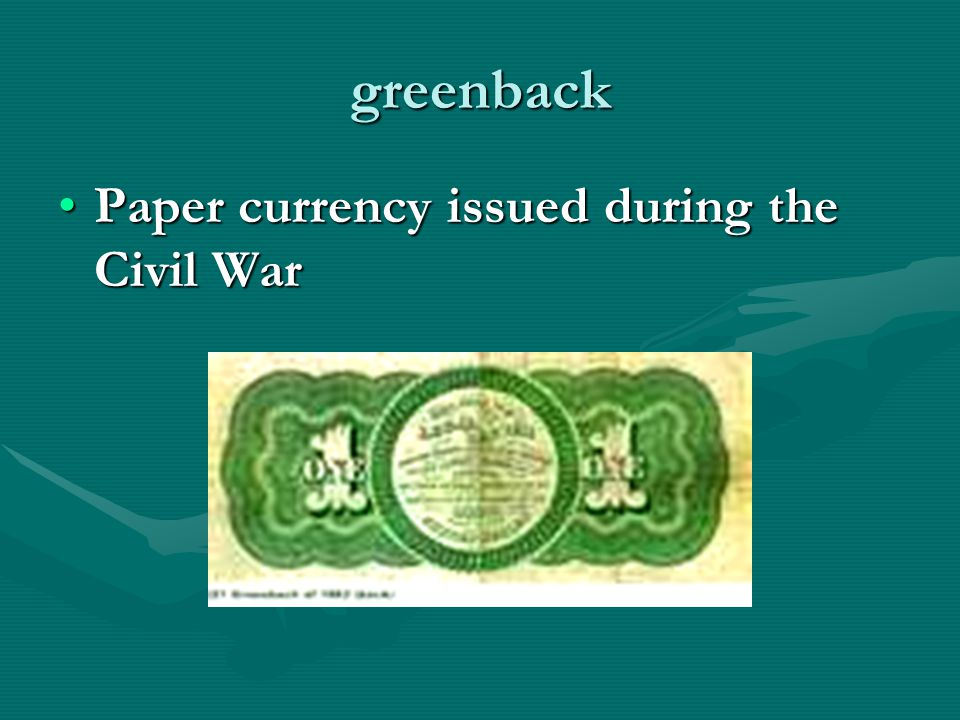 greenback Paper currency issued during the Civil WarPaper currency issued during the Civil War