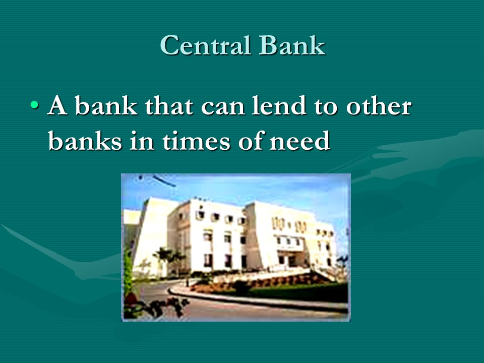 Central Bank A bank that can lend to other banks in times of needA bank that can lend to other banks in times of need