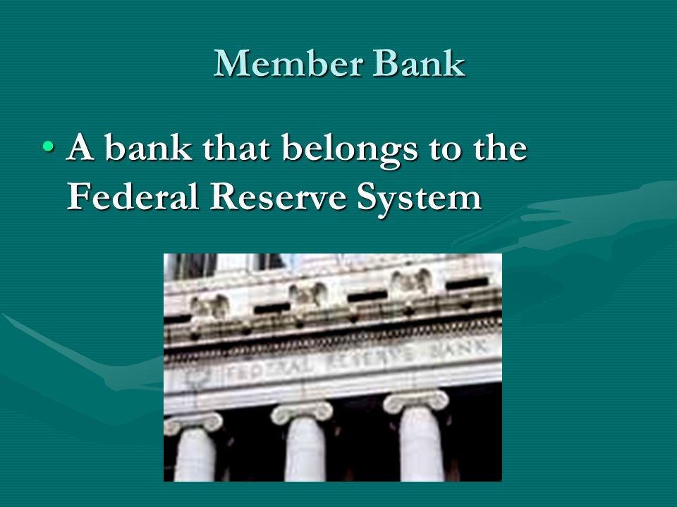 Member Bank A bank that belongs to the Federal Reserve SystemA bank that belongs to the Federal Reserve System
