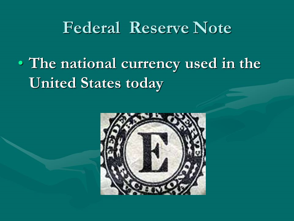 Federal Reserve Note The national currency used in the United States todayThe national currency used in the United States today
