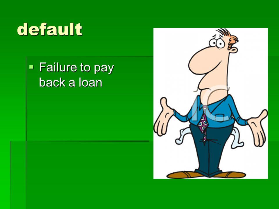 default  Failure to pay back a loan