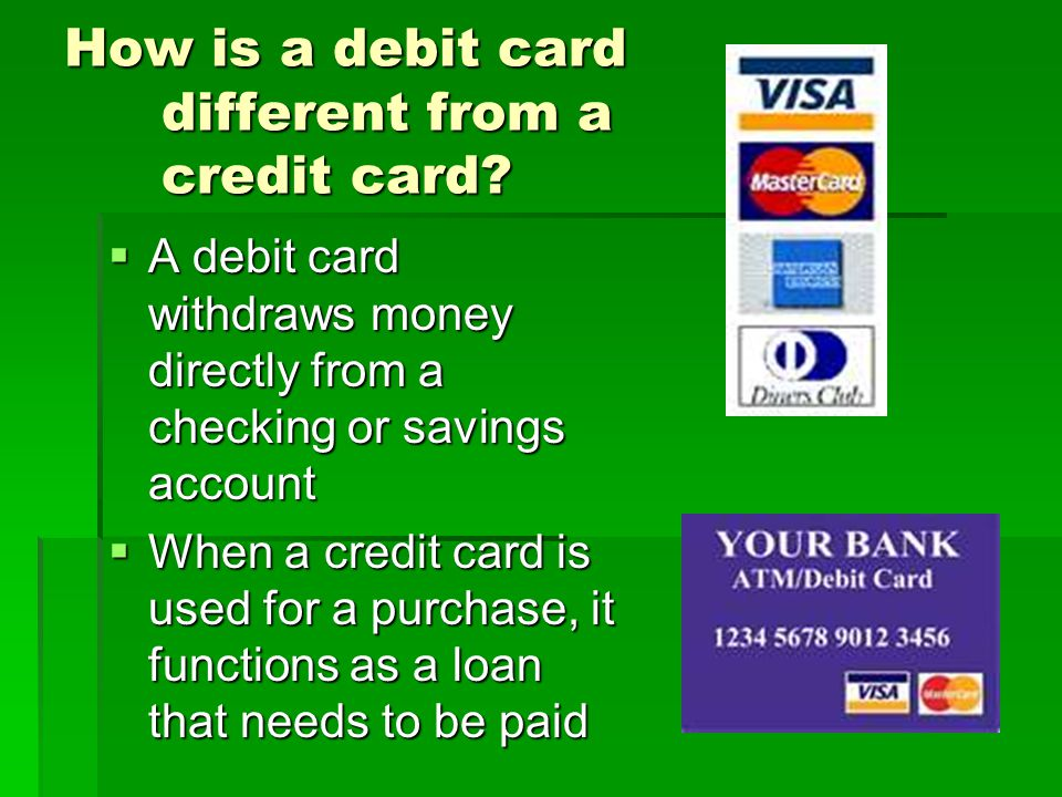 How is a debit card different from a credit card.