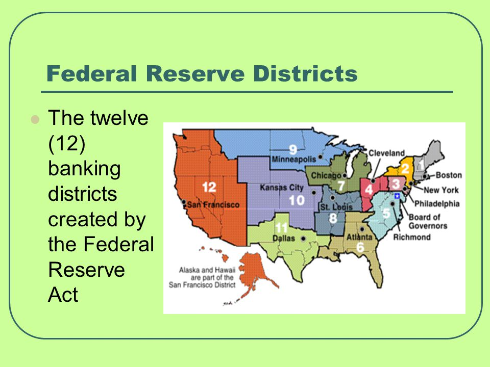 Federal Reserve Districts The twelve (12) banking districts created by the Federal Reserve Act