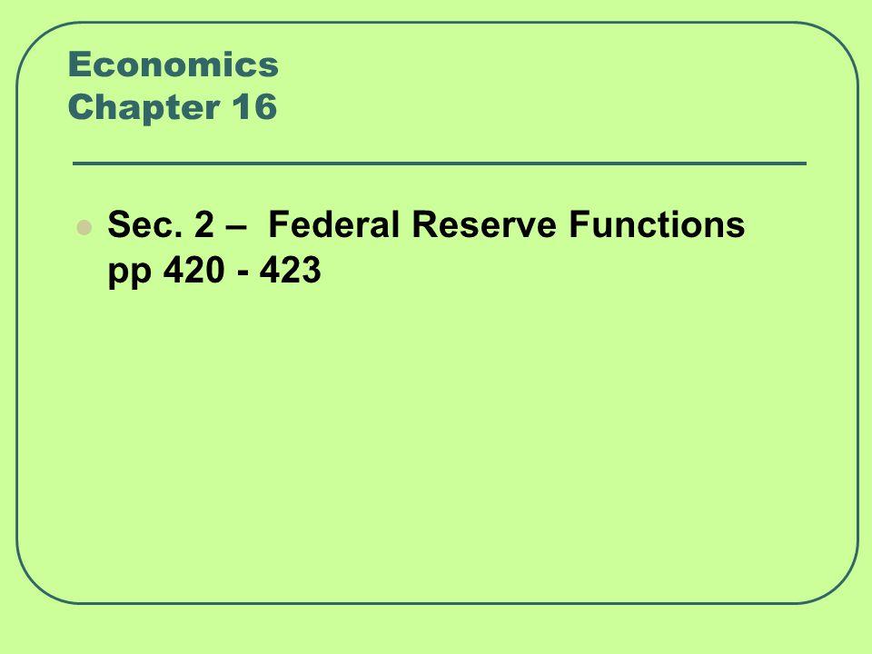 Economics Chapter 16 Sec. 2 – Federal Reserve Functions pp 420 - 423