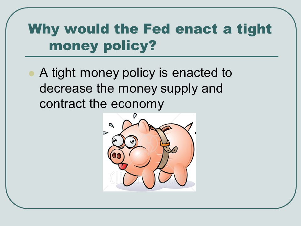 Why would the Fed enact a tight money policy.