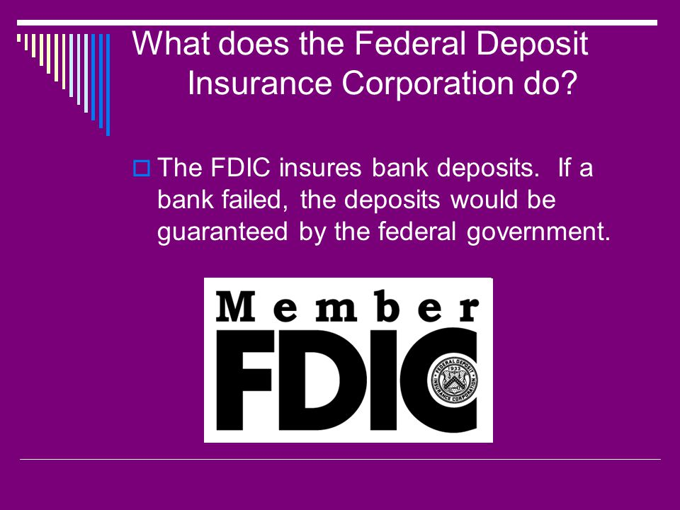 What does the Federal Deposit Insurance Corporation do.