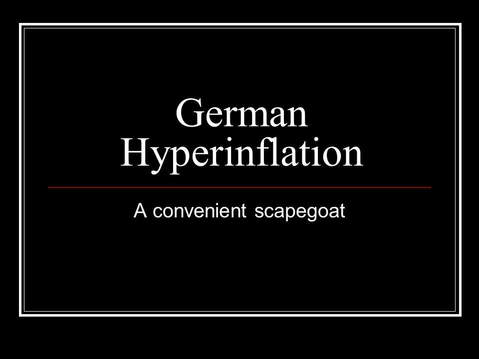 German Hyperinflation A convenient scapegoat
