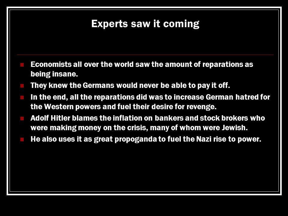 Experts saw it coming Economists all over the world saw the amount of reparations as being insane.