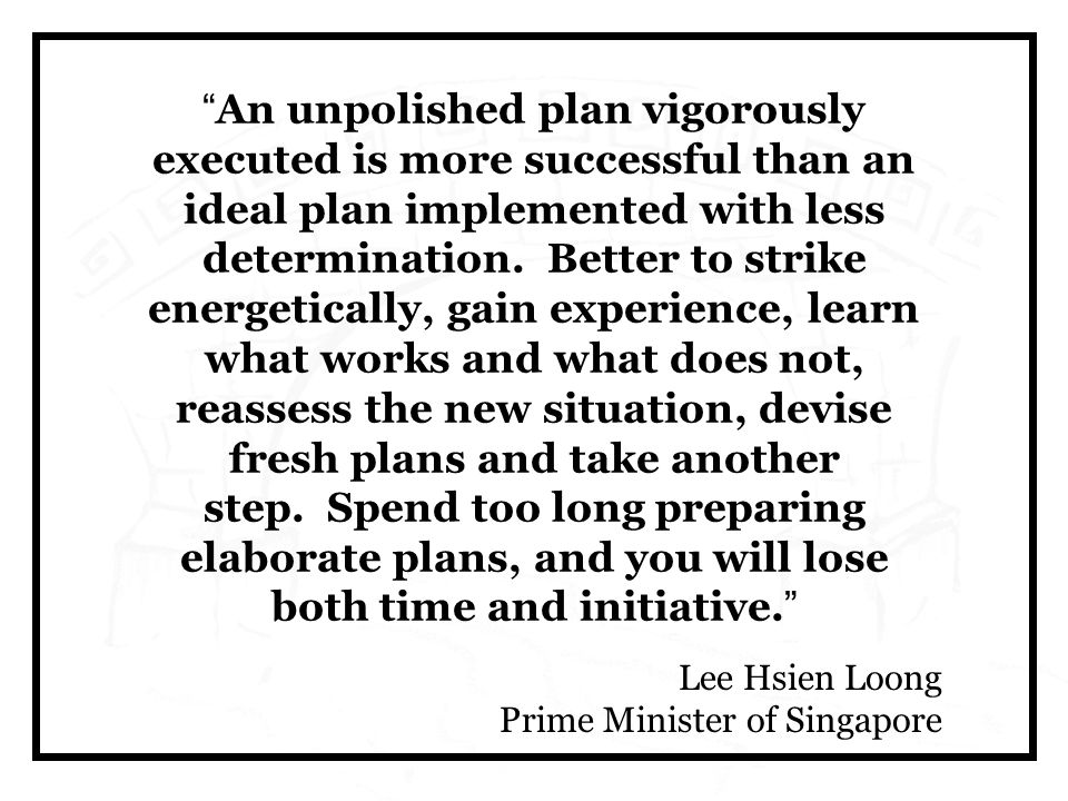 An unpolished plan vigorously executed is more successful than an ideal plan implemented with less determination.