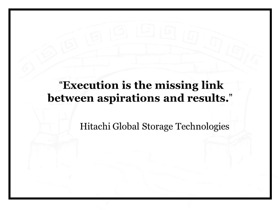 Execution is the missing link between aspirations and results.