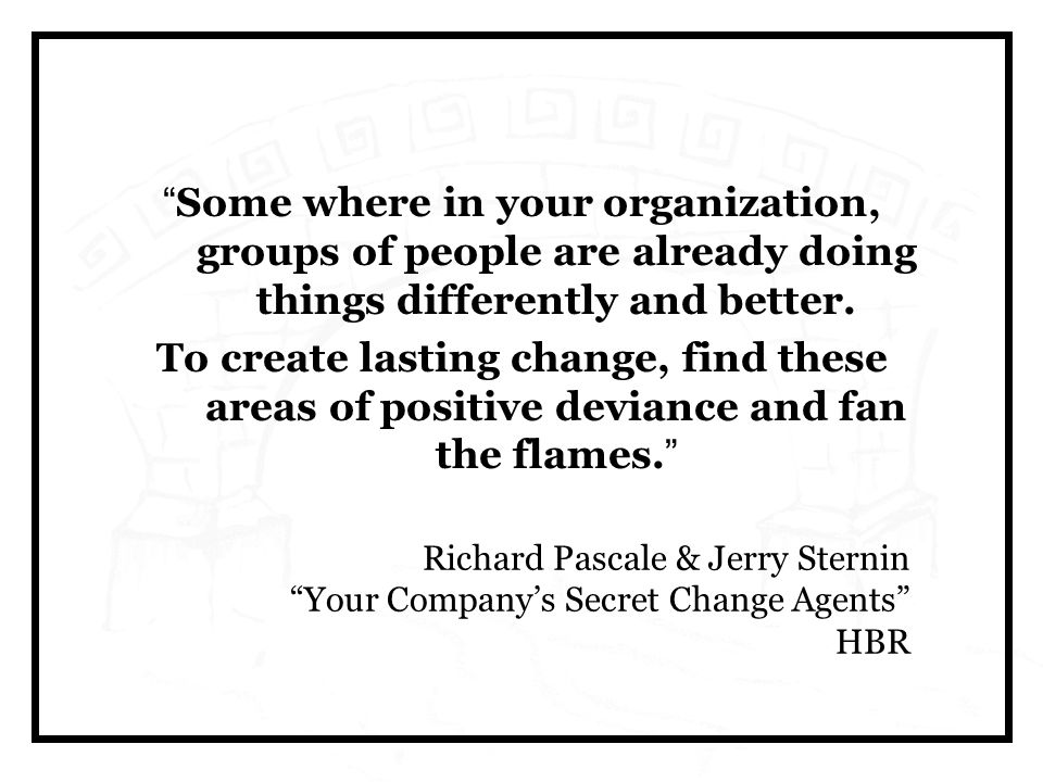 Some where in your organization, groups of people are already doing things differently and better.