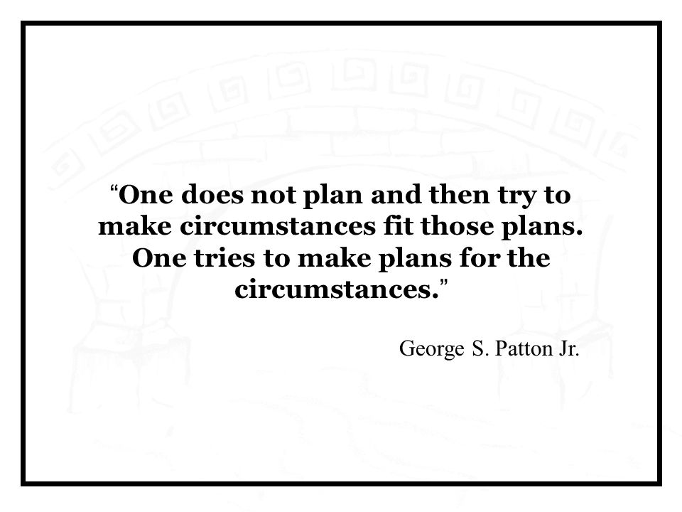 One does not plan and then try to make circumstances fit those plans.