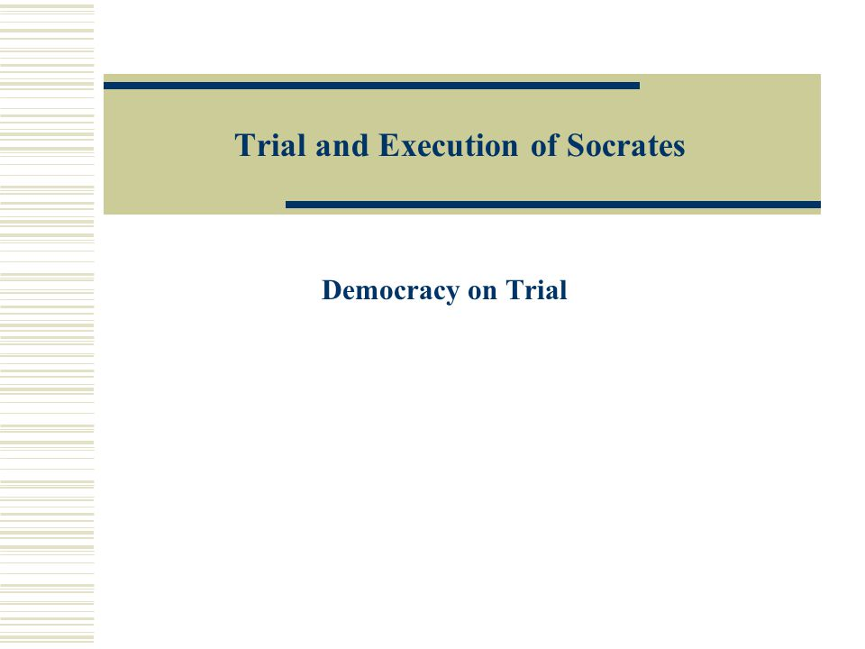 Trial and Execution of Socrates Democracy on Trial