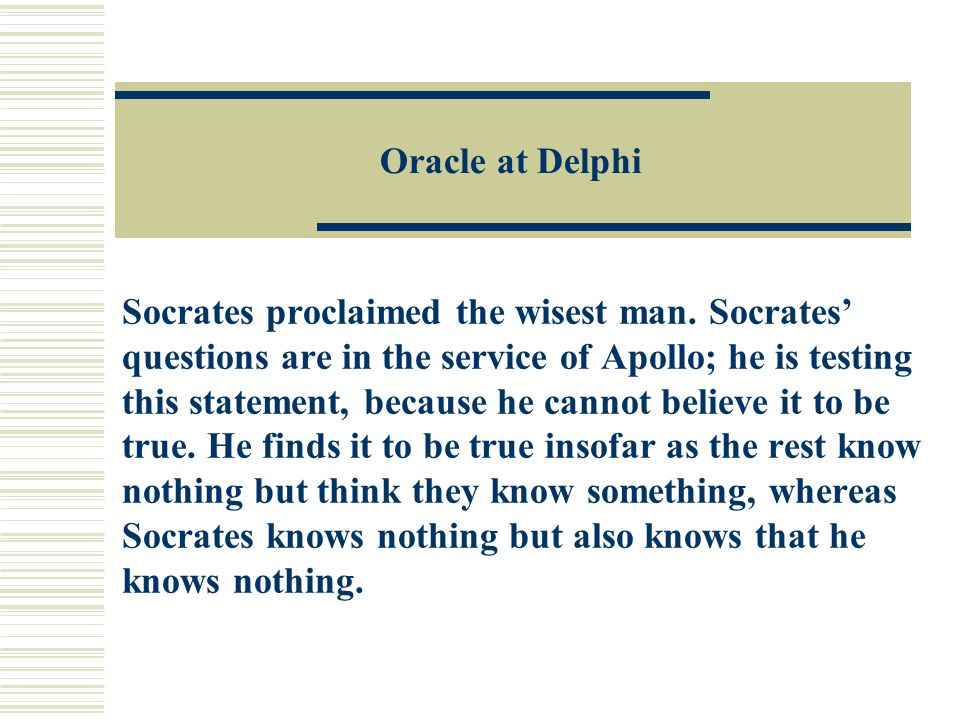 Oracle at Delphi Socrates proclaimed the wisest man.