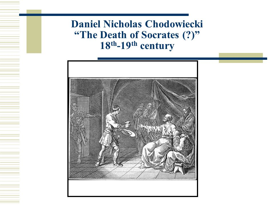 Daniel Nicholas Chodowiecki The Death of Socrates ( ) 18 th -19 th century