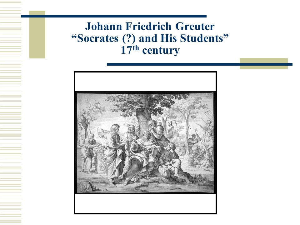 Johann Friedrich Greuter Socrates ( ) and His Students 17 th century