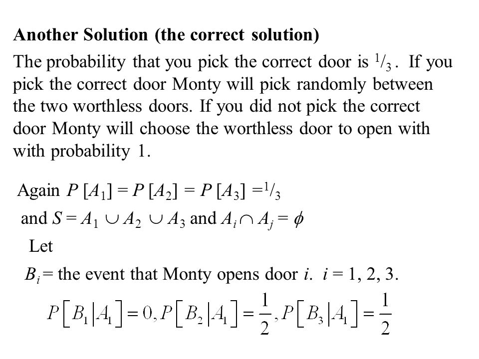 Another Solution (the correct solution) The probability that you pick the correct door is 1 / 3.