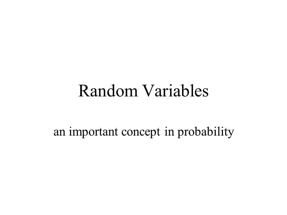 Random Variables an important concept in probability