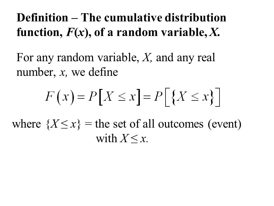 Definition – The cumulative distribution function, F(x), of a random variable, X.