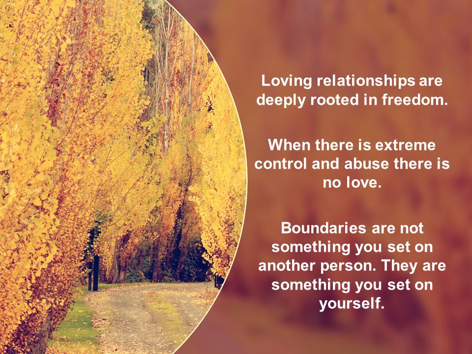 Loving relationships are deeply rooted in freedom.