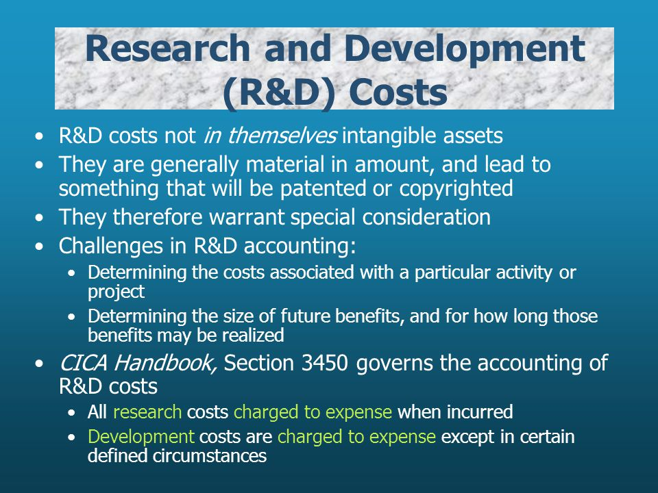 Research and Development (R&D) Costs R&D costs not in themselves intangible assets They are generally material in amount, and lead to something that w