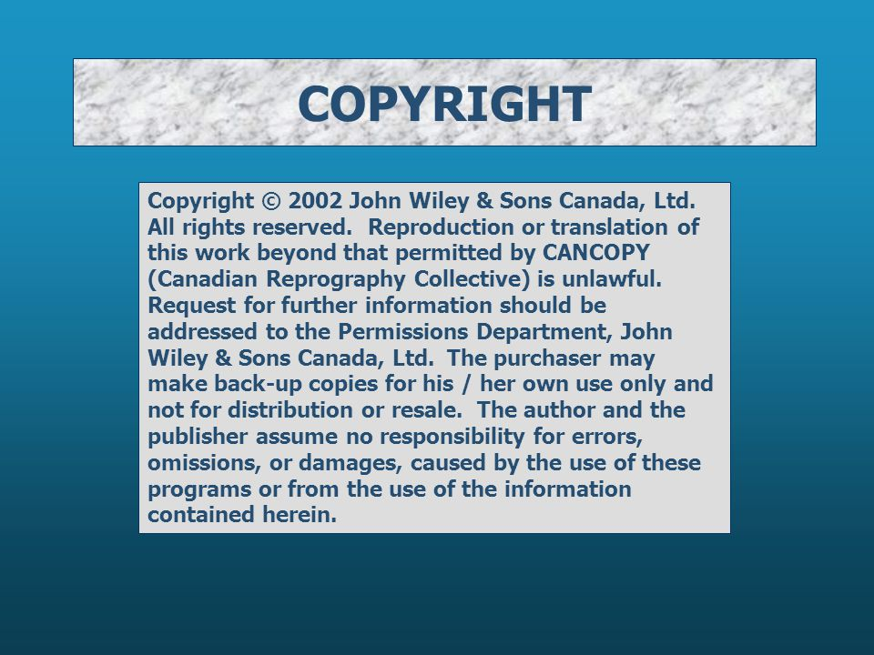 COPYRIGHT Copyright © 2002 John Wiley & Sons Canada, Ltd. All rights reserved. Reproduction or translation of this work beyond that permitted by CANCO