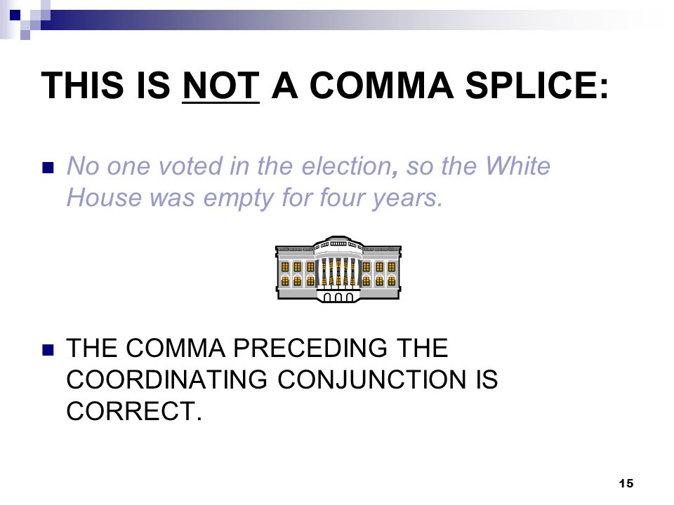 THIS IS NOT A COMMA SPLICE: No one voted in the election, so the White House was empty for four years.