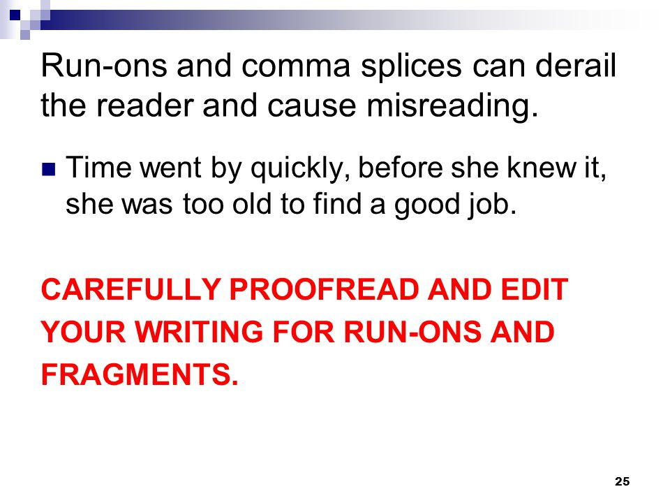 Run-ons and comma splices can derail the reader and cause misreading.