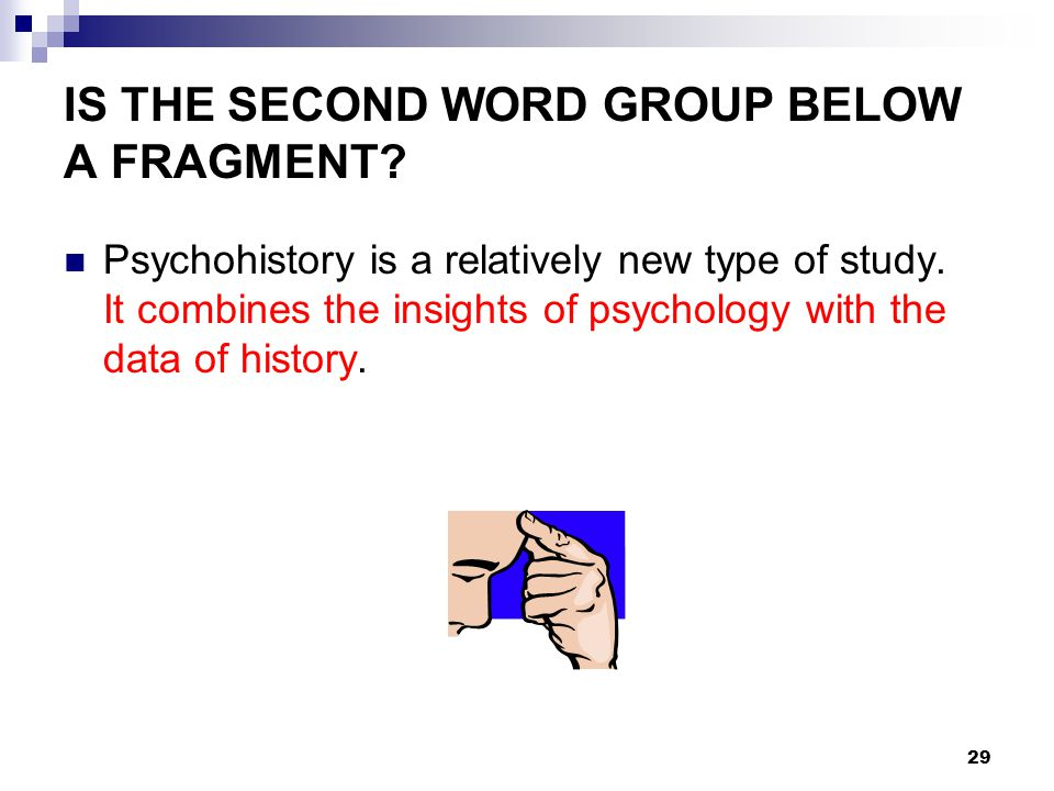 IS THE SECOND WORD GROUP BELOW A FRAGMENT. Psychohistory is a relatively new type of study.