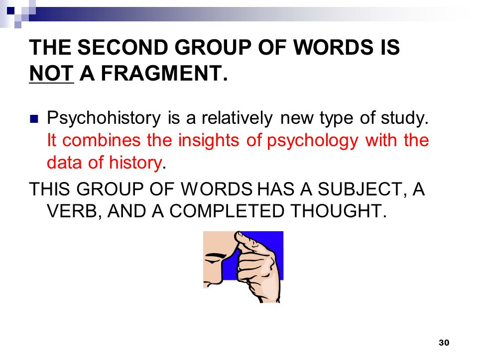 THE SECOND GROUP OF WORDS IS NOT A FRAGMENT. Psychohistory is a relatively new type of study.