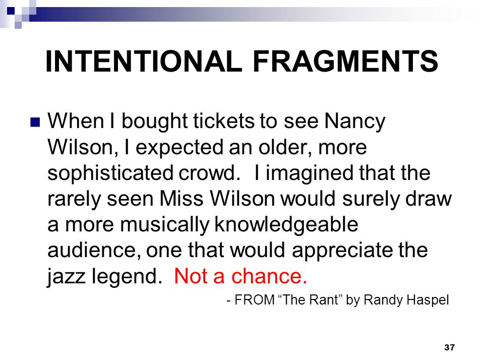 INTENTIONAL FRAGMENTS When I bought tickets to see Nancy Wilson, I expected an older, more sophisticated crowd.