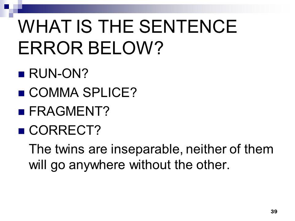 WHAT IS THE SENTENCE ERROR BELOW. RUN-ON. COMMA SPLICE.