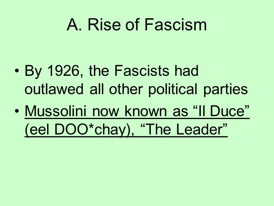 A. Rise of Fascism Industrialist & large landowners supported Mussolini's Fascist movement He demanded more land for Italy Mussolini threatened to mar