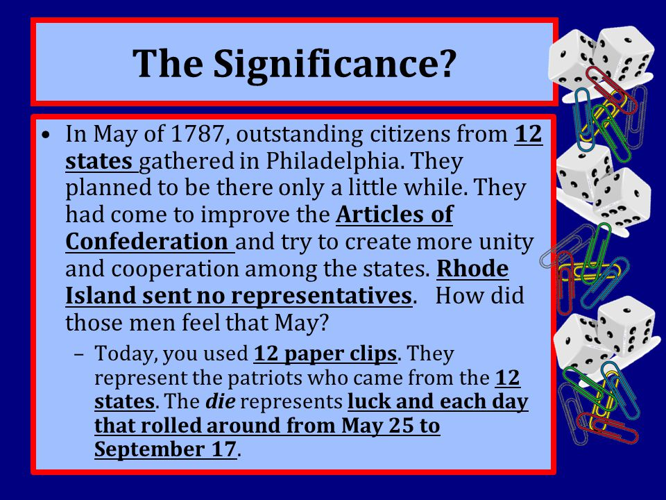 The Significance? In May of 1787, outstanding citizens from 12 states gathered in Philadelphia. They planned to be there only a little while. They had