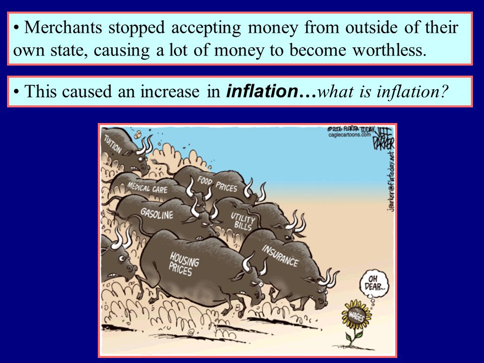 Merchants stopped accepting money from outside of their own state, causing a lot of money to become worthless. This caused an increase in inflation …w