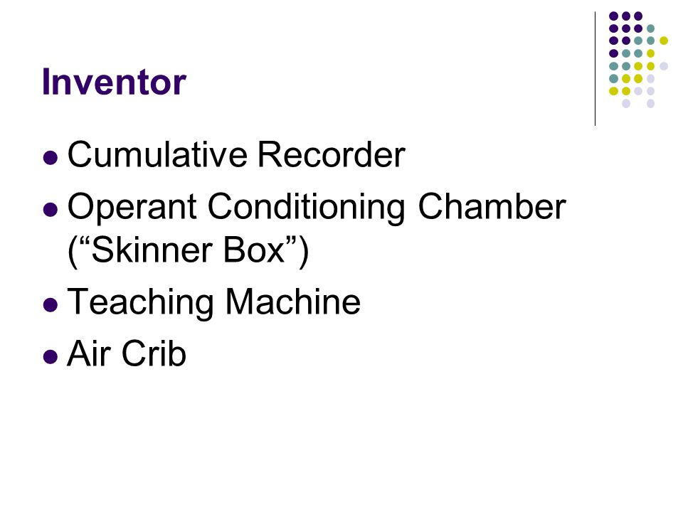 Inventor Cumulative Recorder Operant Conditioning Chamber ( Skinner Box ) Teaching Machine Air Crib