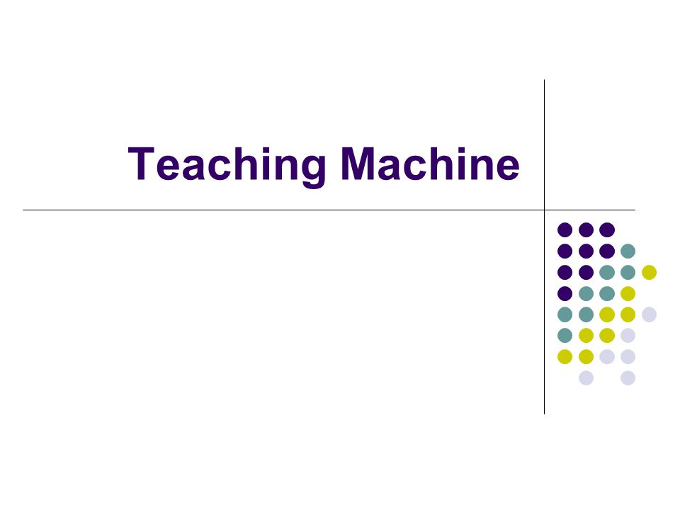 Teaching Machine