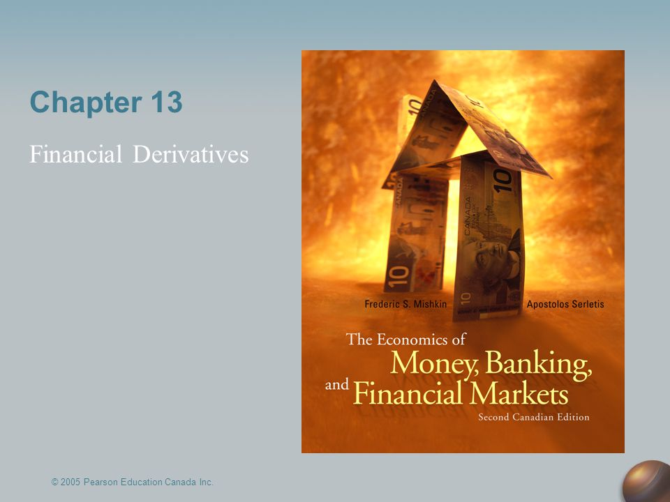 Chapter 13 Financial Derivatives © 2005 Pearson Education Canada Inc.