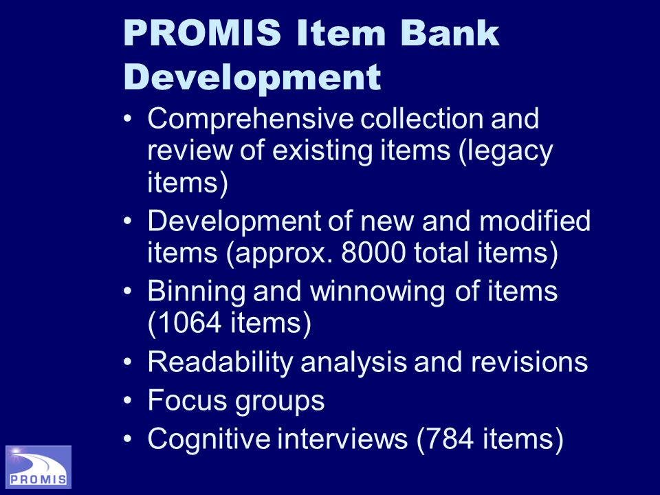 PROMIS Item Bank Development Comprehensive collection and review of existing items (legacy items) Development of new and modified items (approx.