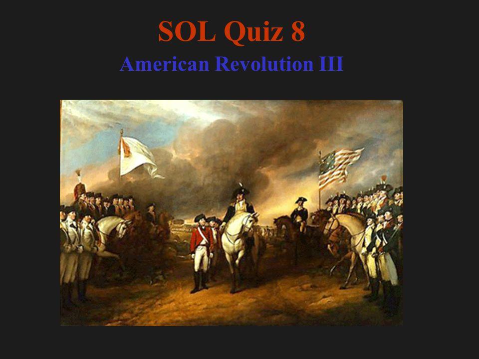 SOL Quiz 8 American Revolution III