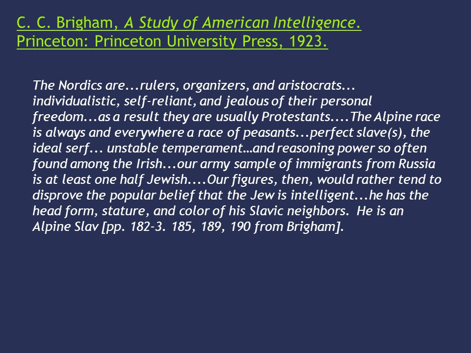 C. C. Brigham, A Study of American Intelligence. Princeton: Princeton University Press, 1923. The Nordics are...rulers, organizers, and aristocrats...