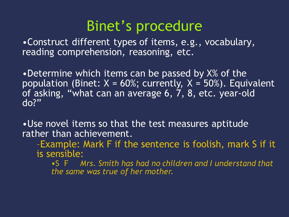 Binet's procedure Construct different types of items, e.g., vocabulary, reading comprehension, reasoning, etc.