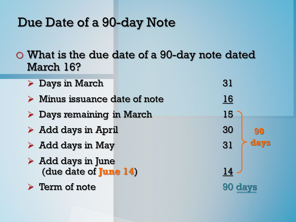 Due Date of a 90-day Note o What is the due date of a 90-day note dated March 16.
