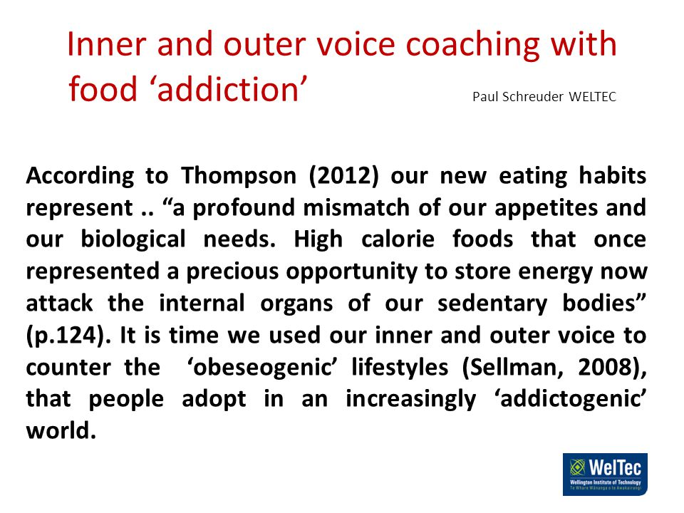 Inner and outer voice coaching with food 'addiction' Paul Schreuder WELTEC According to Thompson (2012) our new eating habits represent..