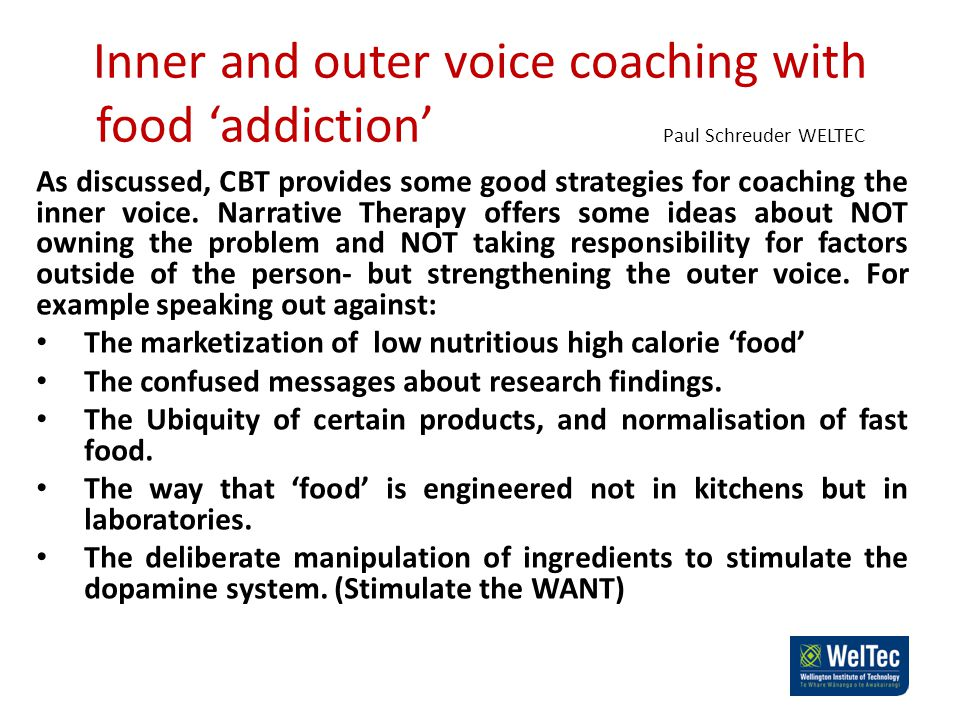 Inner and outer voice coaching with food 'addiction' Paul Schreuder WELTEC As discussed, CBT provides some good strategies for coaching the inner voice.