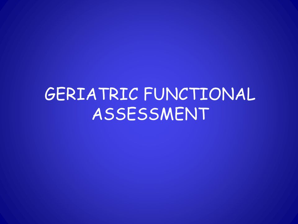 GERIATRIC FUNCTIONAL ASSESSMENT