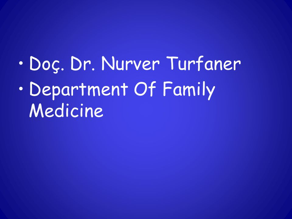 Doç. Dr. Nurver Turfaner Department Of Family Medicine